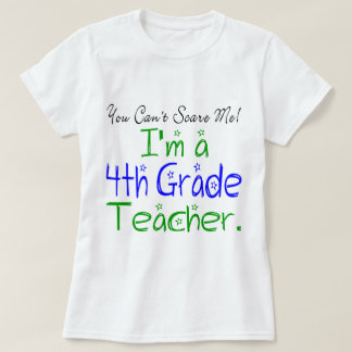 You Can't Scare Me I'm a 4th Grade Teacher T-Shirt