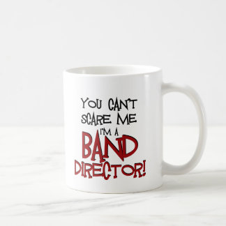 You Can't Scare Me, I'm a Band Director Classic White Coffee Mug
