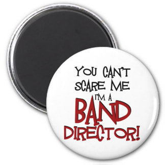 You Can't Scare Me, I'm a Band Director Magnet
