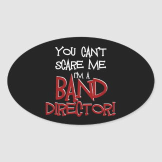 You Can't Scare Me, I'm a Band Director Oval Sticker