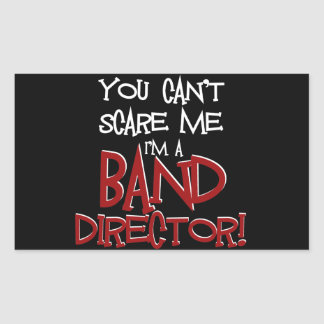 You Can't Scare Me, I'm a Band Director Rectangular Sticker