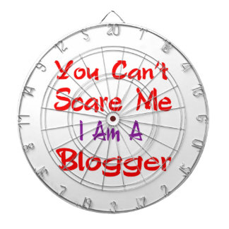 You can't scare me I'm a Blogger. Dart Boards
