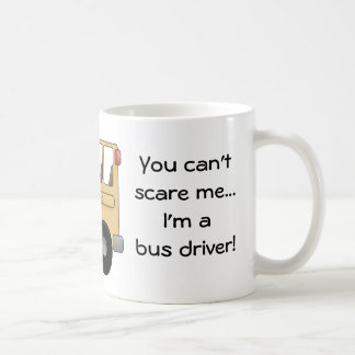 You can't scare me...I'm a bus driver! Classic White Coffee Mug