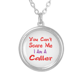 You can't scare me I'm a Caller. Round Pendant Necklace