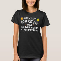 You Can't Scare Me I'm A Carcinoid Cancer Survivor T-Shirt