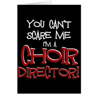 You Can't Scare Me, I'm a Choir Director Card