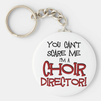 You Can't Scare Me, I'm a Choir Director Keychain