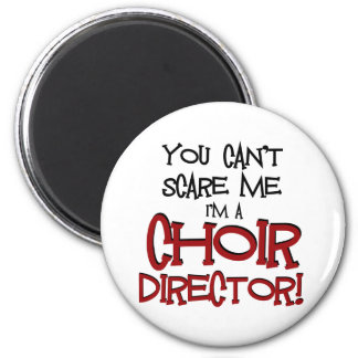You Can't Scare Me, I'm a Choir Director Refrigerator Magnet