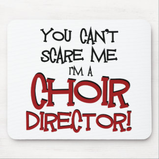 You Can't Scare Me, I'm a Choir Director Mouse Pads