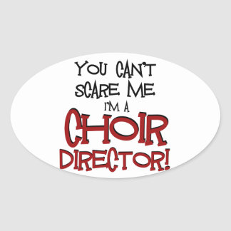 You Can't Scare Me, I'm a Choir Director Oval Sticker