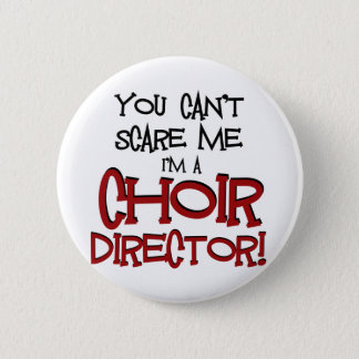 You Can't Scare Me, I'm a Choir Director Pinback Button