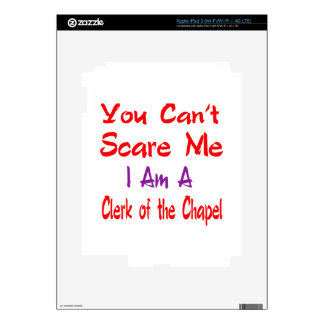 You can't scare me I'm a Clerk of the Chapel. iPad 3 Skins