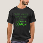 You Can't Scare Me I'm a Colorguard Coach T-Shirt