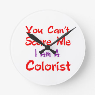 You can't scare me I'm a Colorist. Round Wall Clock