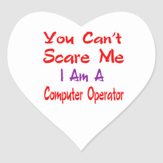 You can't scare me I'm a Computer operator. Heart Sticker