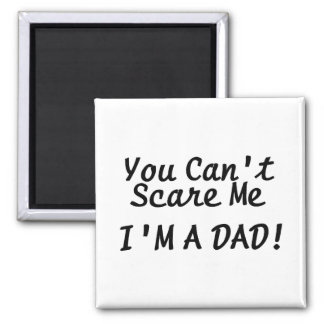You Cant Scare Me Im A Dad 2 Inch Square Magnet