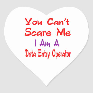 You can't scare me I'm a Data entry operator. Heart Sticker