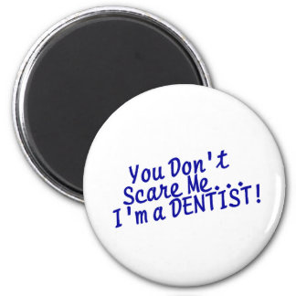 You Cant Scare Me Im A Dentist 2 Inch Round Magnet