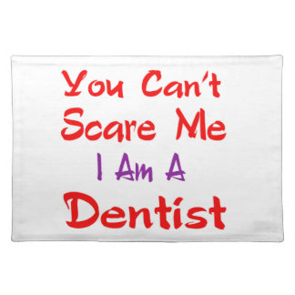 You can't scare me I'm a Dentist Cloth Place Mat