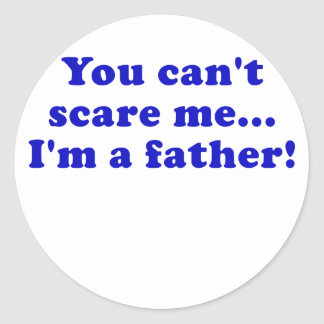 You Cant Scare Me Im a Father Classic Round Sticker
