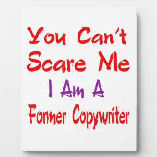 You can't scare me I'm a Former copywriter. Photo Plaques