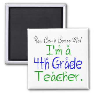 You Can't Scare Me I'm a Fourth Grade Teacher 2 Inch Square Magnet