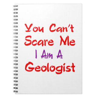 You can't scare me I'm a Geologist. Notebooks