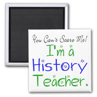 You Can't Scare Me I'm a History Teacher 2 Inch Square Magnet