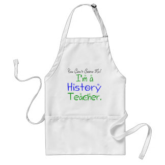 You Can't Scare Me I'm a History Teacher Adult Apron