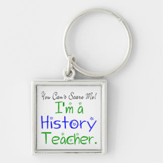 You Can't Scare Me I'm a History Teacher Silver-Colored Square Keychain
