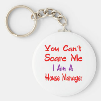 You can't scare me i'm a House manager. Keychain