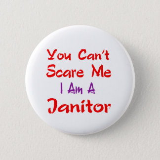You can't scare me i'm a janitor. pinback button