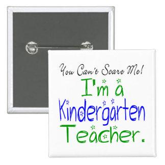 You Can't Scare Me I'm a Kindergarten Teacher Button