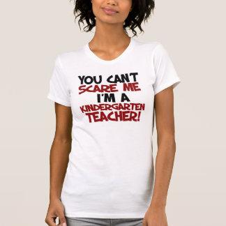 You can't scare me I'm a kindergarten Teacher T Shirts