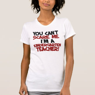 You can't scare me I'm a kindergarten Teacher Tees