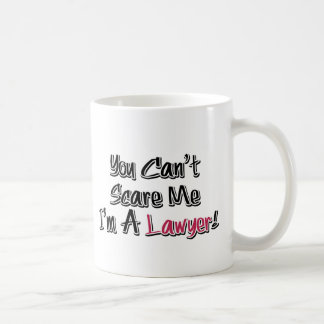 You Can't Scare Me, I'm A Lawyer! Cute Saying Coffee Mug