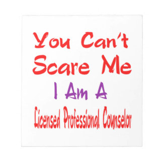 You can't scare me i'm a Licensed professional cou Notepad