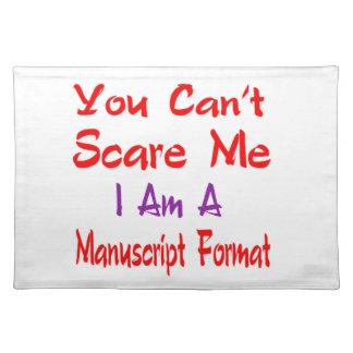 You can't scare me I'm a Manuscript format. Cloth Place Mat