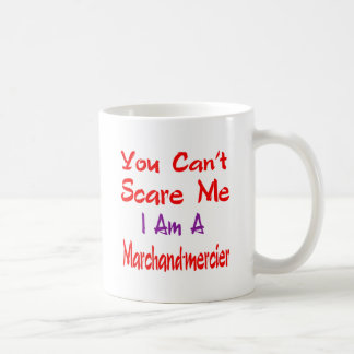 You can't scare me I'm a Marchand-mercier. Classic White Coffee Mug