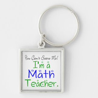 You Can't Scare Me I'm a Math Teacher Keychain