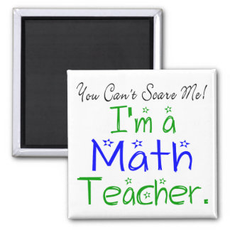 You Can't Scare Me I'm a Math Teacher Magnet