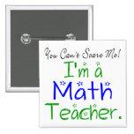 You Can't Scare Me I'm a Math Teacher Pinback Button