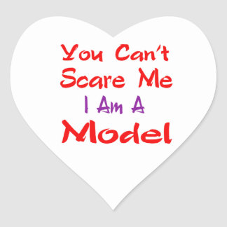 You can't scare me I'm a Model. Heart Sticker