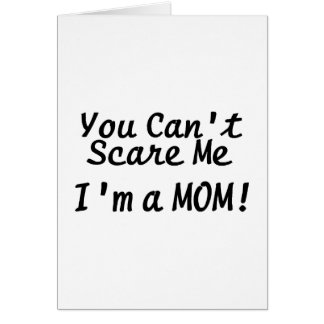 You Cant Scare Me Im A Mom Card