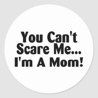 You Cant Scare Me Im A Mom Classic Round Sticker
