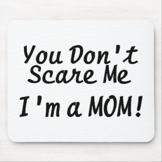You Cant Scare Me Im A Mom Mouse Pad