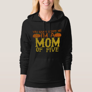 You can't scare me I'm a mom of five Hoodie