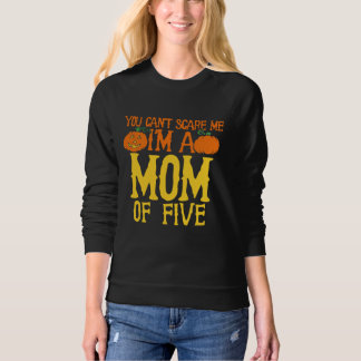 You can't scare me I'm a mom of five Sweatshirt