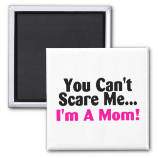 You Cant Scare Me Im A Mom Pink Black Magnet