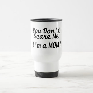 You Cant Scare Me Im A Mom Travel Mug
